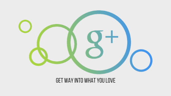 Google+: Get way into what you love
