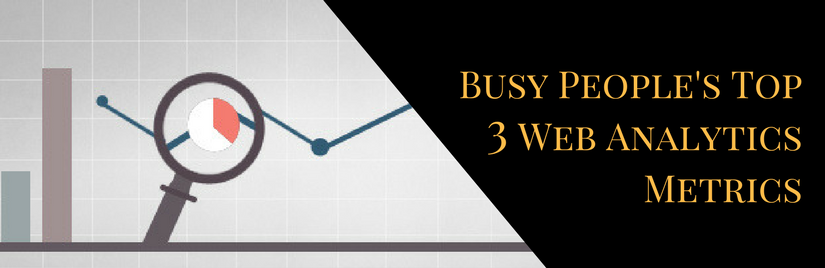 Busy People's Top 3 Web Analytics Metrics
